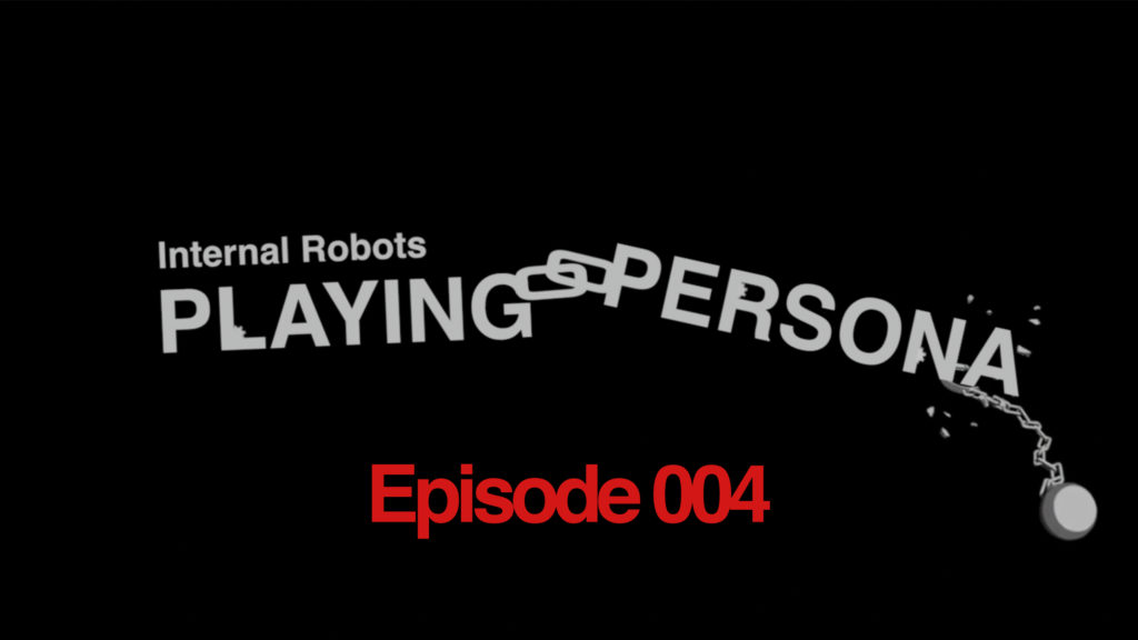 Playing Persona: Episode 004