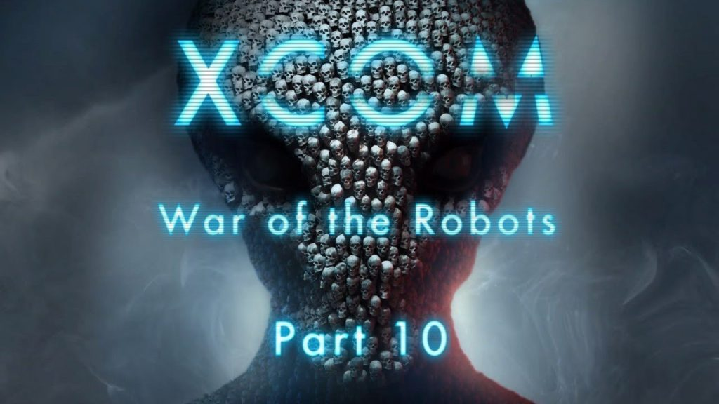 XCOM: War of the Robots - Part 10
