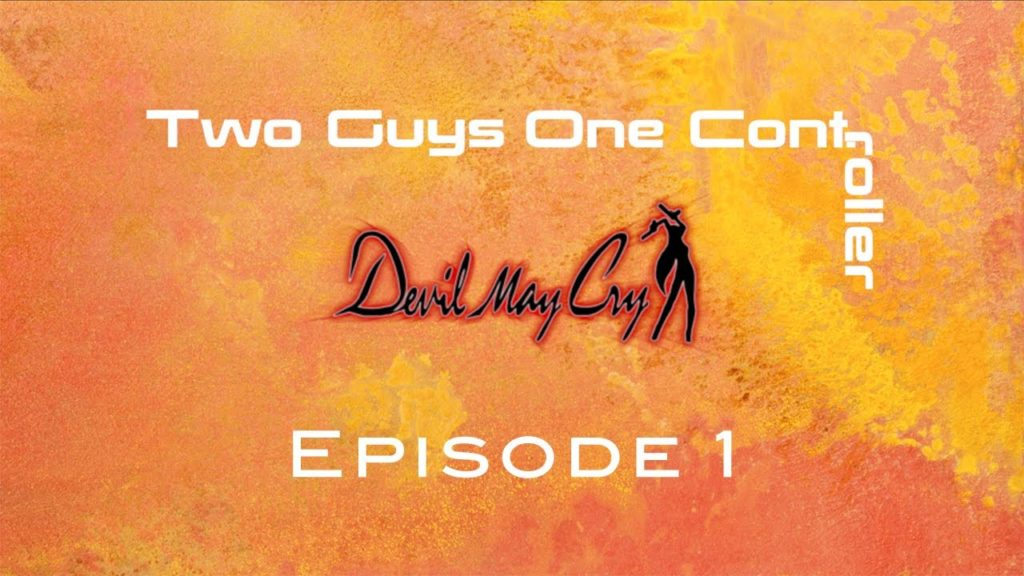 Two Guys One Cont: Devil May Cry - Episode 1