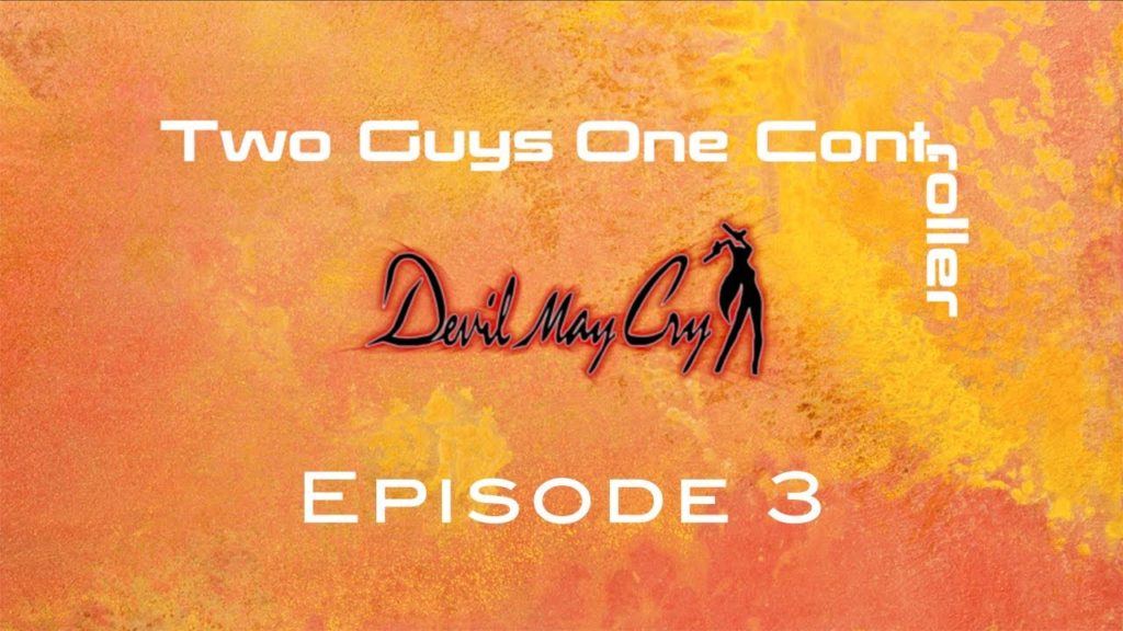 Two Guys One Cont: Devil May Cry – Episode 3