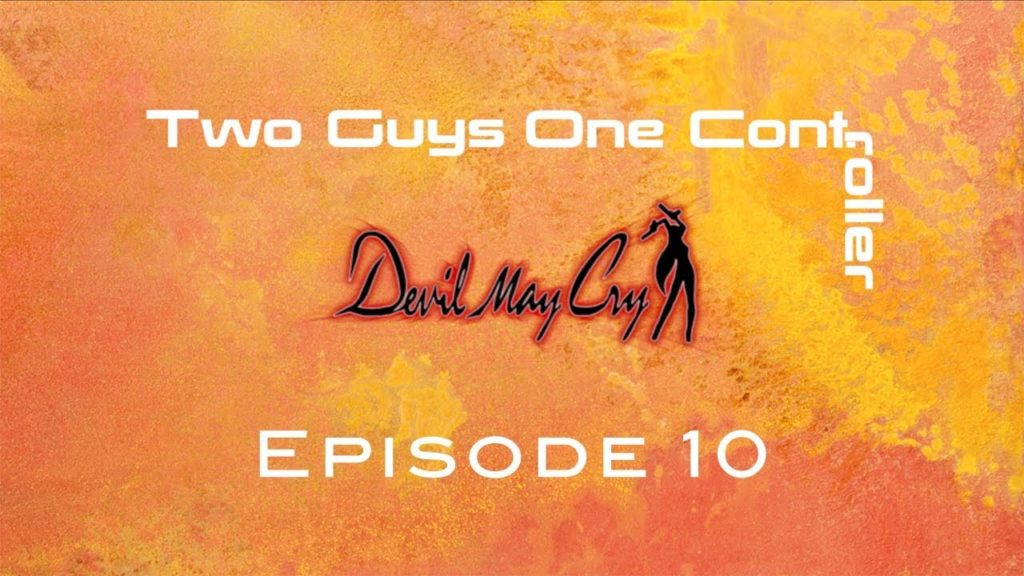 Two Guys One Cont: Devil May Cry – Episode 10